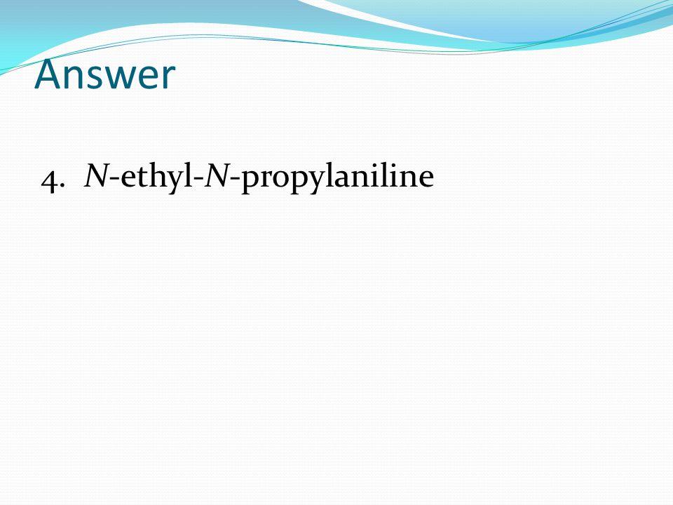 Answer 4. N-ethyl-N-propylaniline