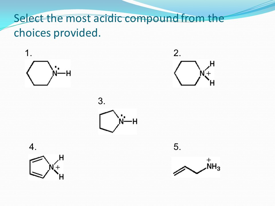Select the most acidic compound from the choices provided. 1.2. 3. 4.5.