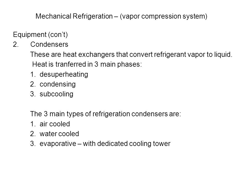 Mechanical Refrigeration – (vapor compression system) Equipment (con't) 2. Condensers These are heat exchangers that convert refrigerant vapor to liqu