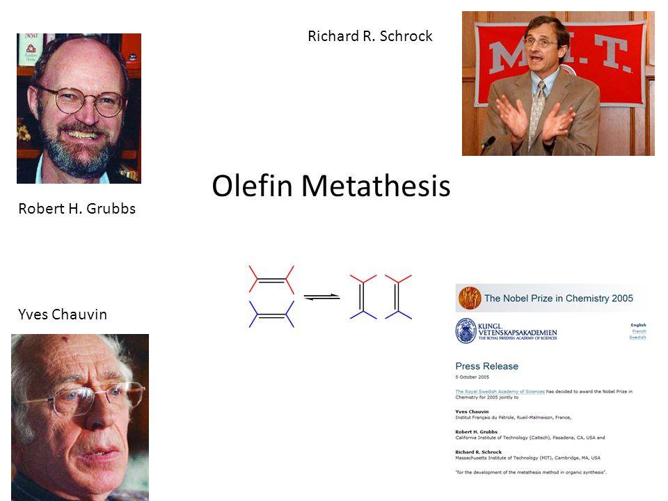 Olefin Metathesis Robert H. Grubbs Richard R. Schrock Yves Chauvin
