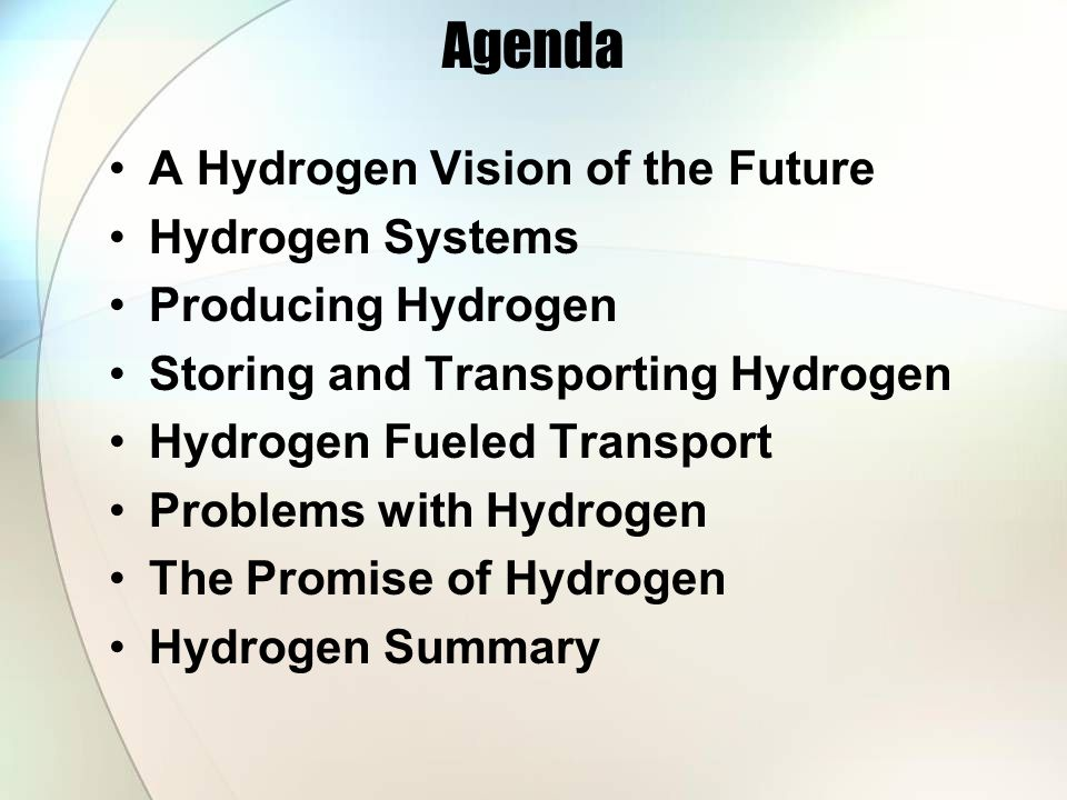 Agenda A Hydrogen Vision of the Future Hydrogen Systems Producing Hydrogen Storing and Transporting Hydrogen Hydrogen Fueled Transport Problems with Hydrogen The Promise of Hydrogen Hydrogen Summary