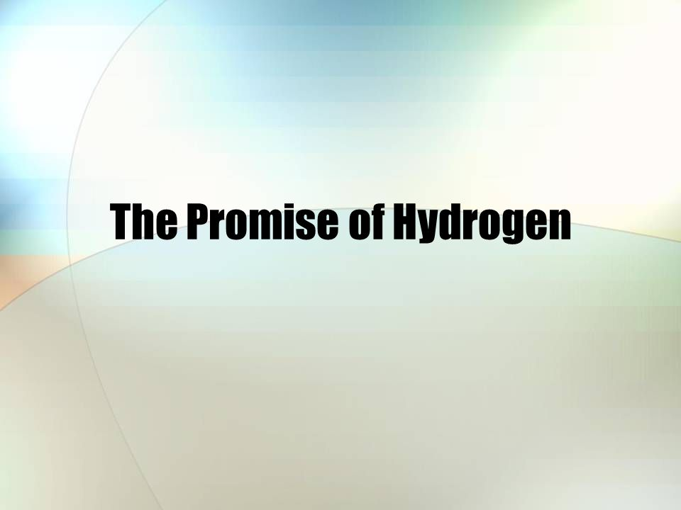 The Promise of Hydrogen