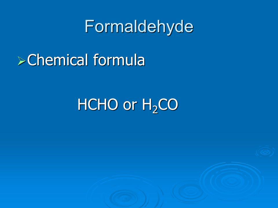 Formaldehyde  Chemical formula HCHO or H 2 CO HCHO or H 2 CO