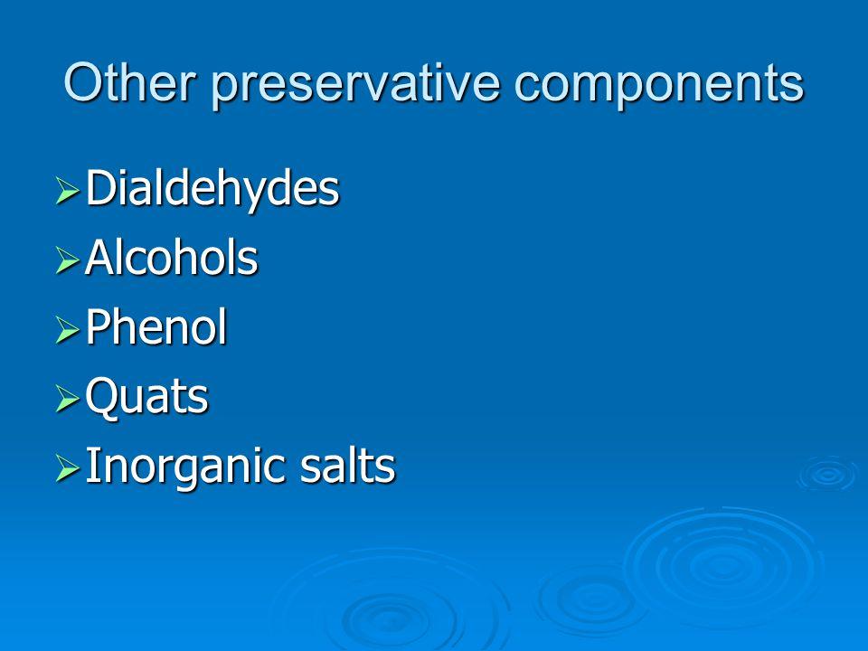 Other preservative components  Dialdehydes  Alcohols  Phenol  Quats  Inorganic salts