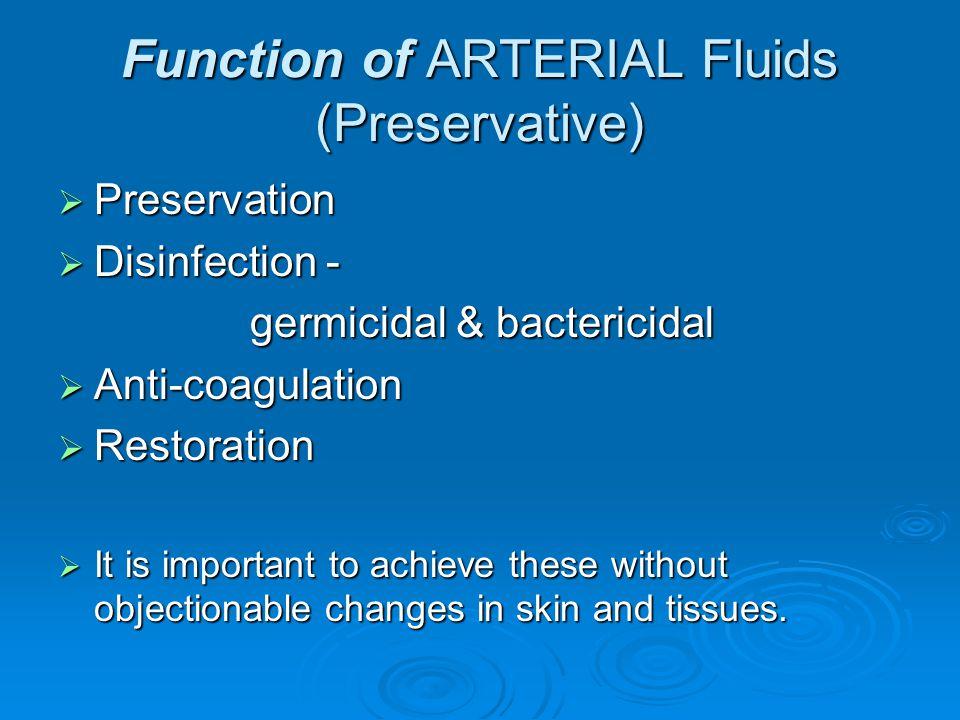 Function of ARTERIAL Fluids (Preservative)  Preservation  Disinfection - germicidal & bactericidal  Anti-coagulation  Restoration  It is importan