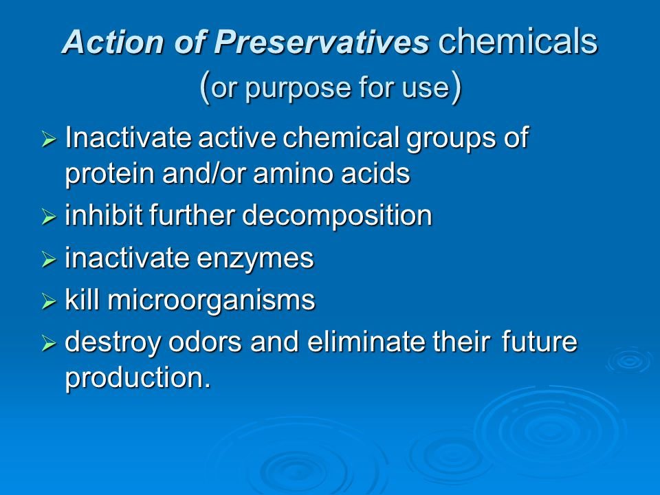Action of Preservatives chemicals ( or purpose for use )  Inactivate active chemical groups of protein and/or amino acids  inhibit further decomposi