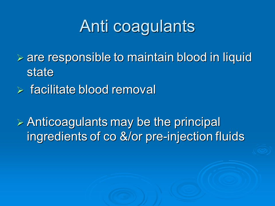 Anti coagulants  are responsible to maintain blood in liquid state  facilitate blood removal  Anticoagulants may be the principal ingredients of co