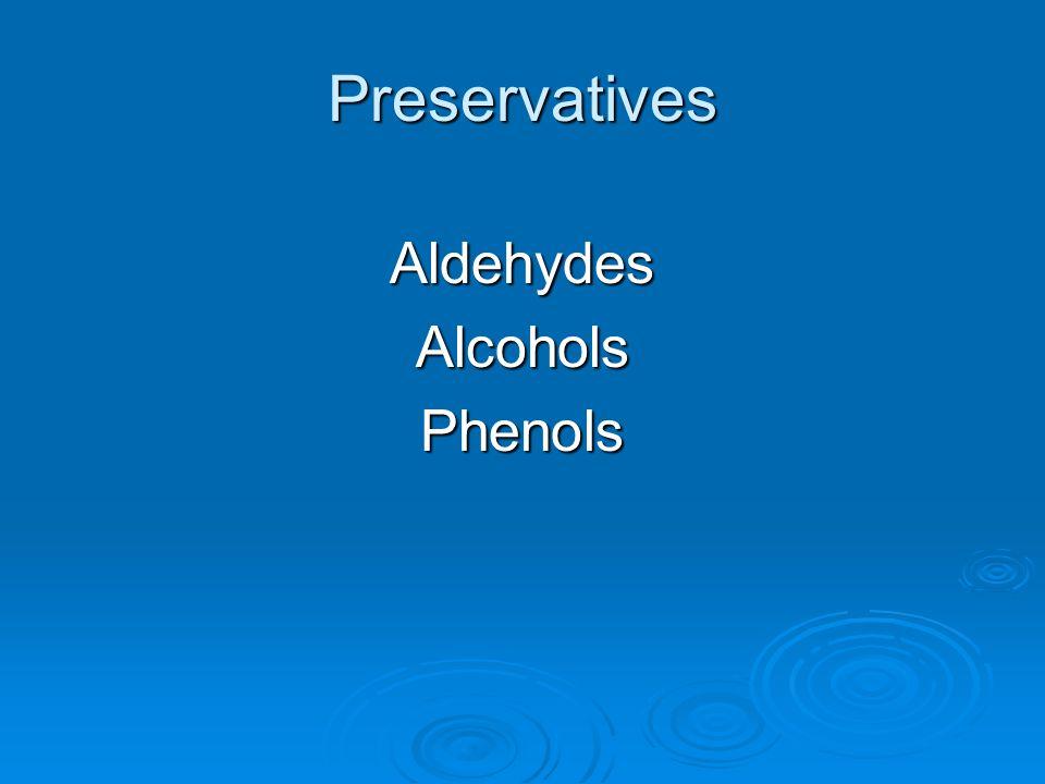 Preservatives AldehydesAlcoholsPhenols