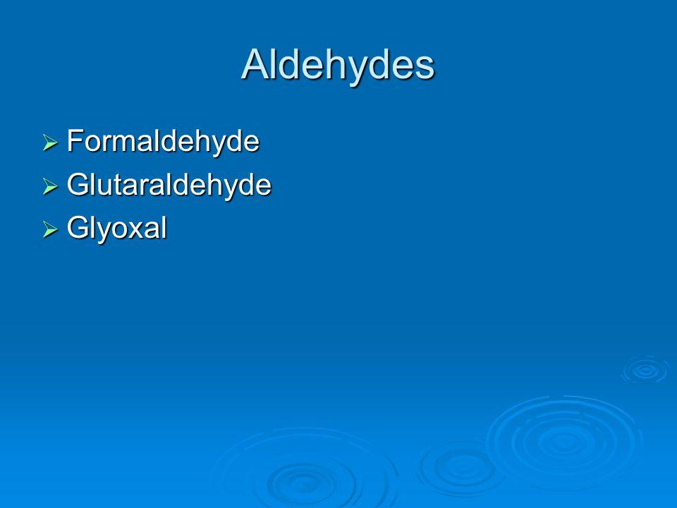 Aldehydes  Formaldehyde  Glutaraldehyde  Glyoxal