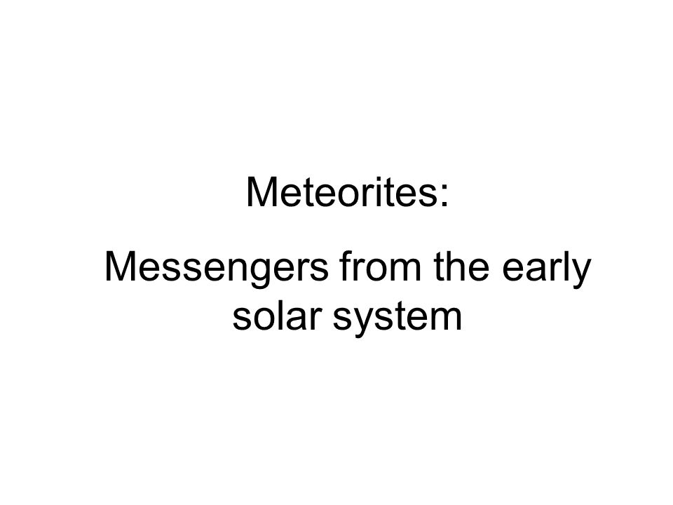 Meteorites: Messengers from the early solar system