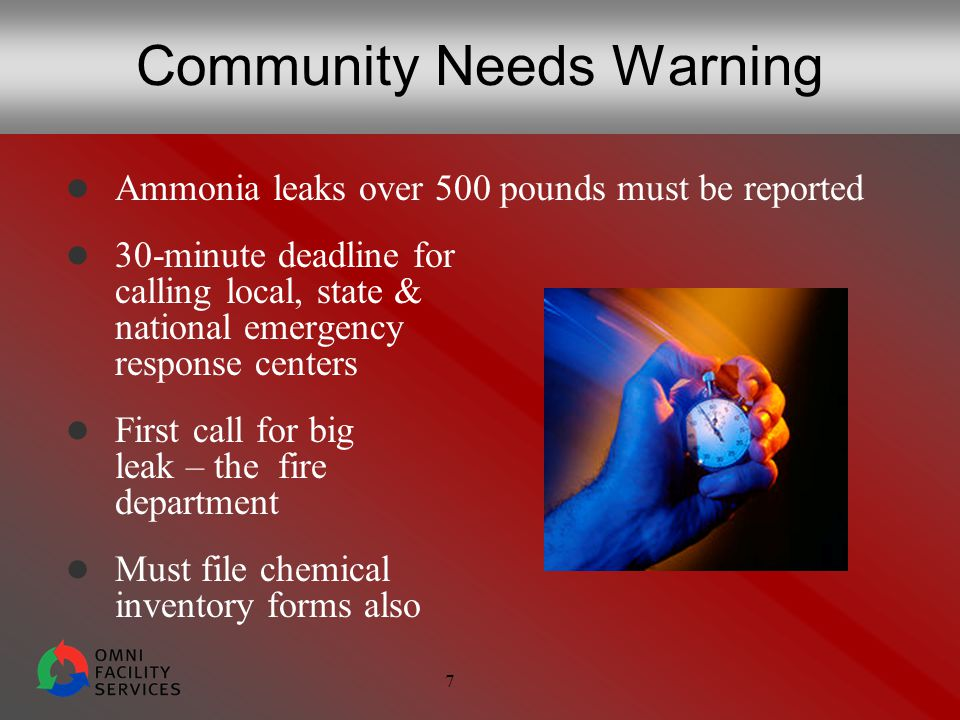 7 Community Needs Warning Ammonia leaks over 500 pounds must be reported 30-minute deadline for calling local, state & national emergency response centers First call for big leak – the fire department Must file chemical inventory forms also