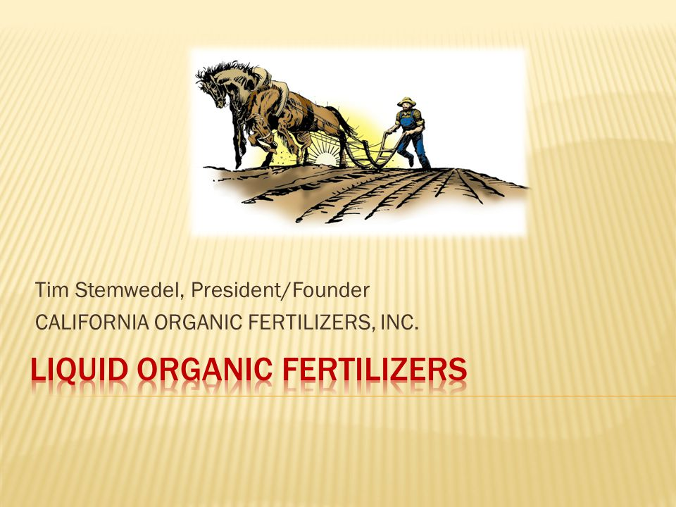 Tim Stemwedel, President/Founder CALIFORNIA ORGANIC FERTILIZERS, INC.