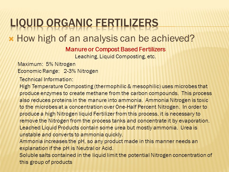  How high of an analysis can be achieved? Manure or Compost Based Fertilizers Leaching, Liquid Composting, etc. Maximum: 5% Nitrogen Economic Range: