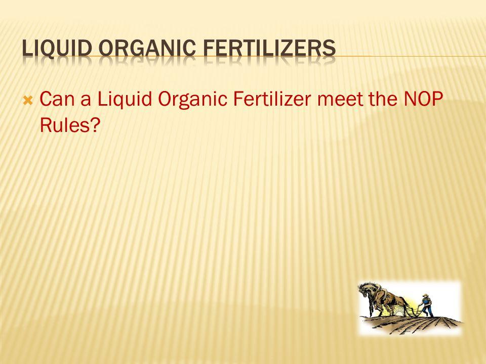  Can a Liquid Organic Fertilizer meet the NOP Rules?