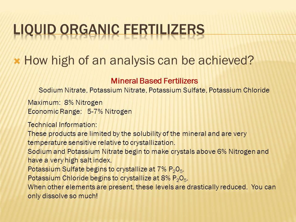  How high of an analysis can be achieved? Mineral Based Fertilizers Sodium Nitrate, Potassium Nitrate, Potassium Sulfate, Potassium Chloride Maximum: