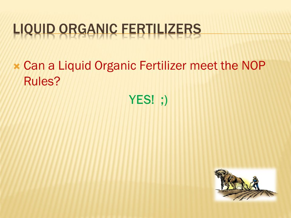  Can a Liquid Organic Fertilizer meet the NOP Rules YES! ;)
