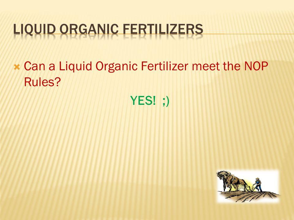  Can a Liquid Organic Fertilizer meet the NOP Rules? YES! ;)
