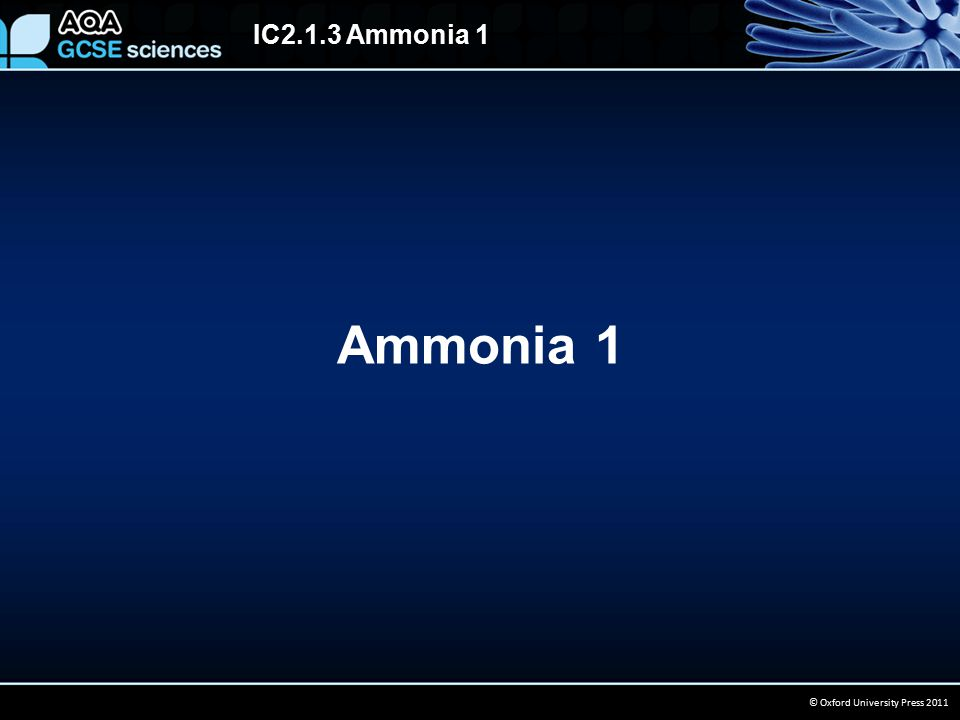 IC2.1.3 Ammonia 1 © Oxford University Press 2011 Ammonia is a raw material for making fertilizers and explosives.