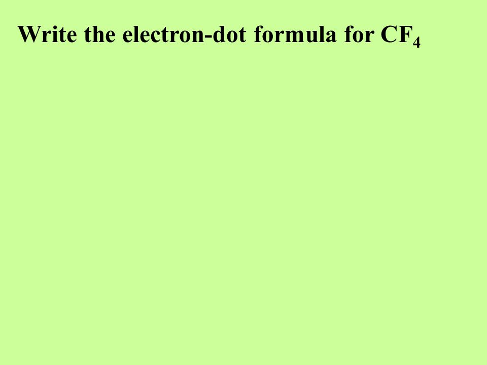 Write the electron-dot formula for CF 4