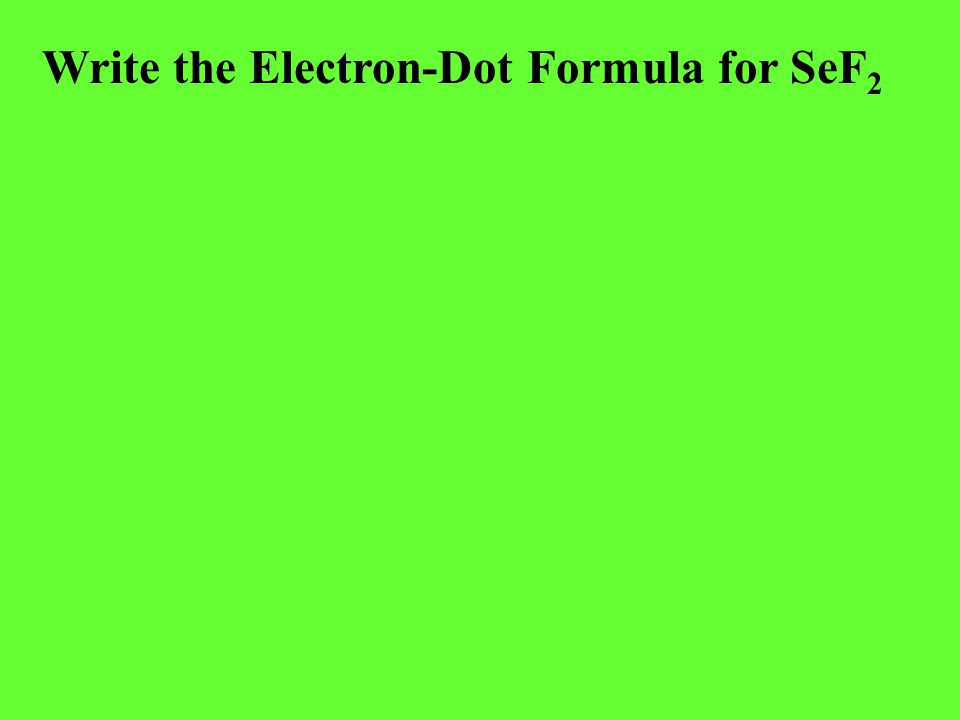 Write the Electron-Dot Formula for SeF 2
