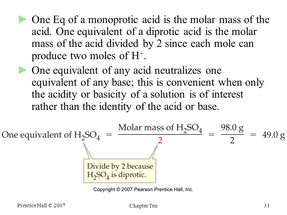 Prentice Hall © 2007 Chapter Ten 31 ►One Eq of a monoprotic acid is the molar mass of the acid.