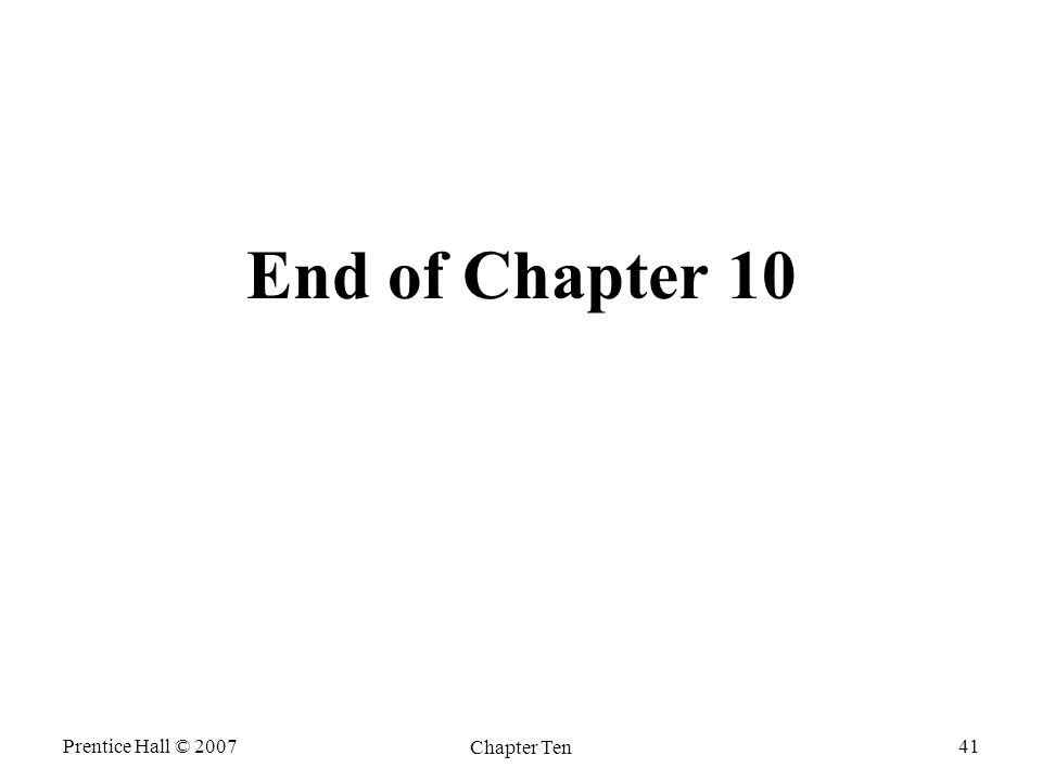Prentice Hall © 2007 Chapter Ten 41 End of Chapter 10