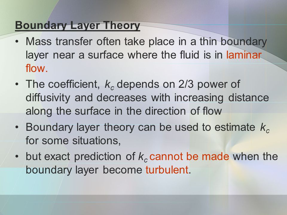 Boundary Layer Theory Mass transfer often take place in a thin boundary layer near a surface where the fluid is in laminar flow.