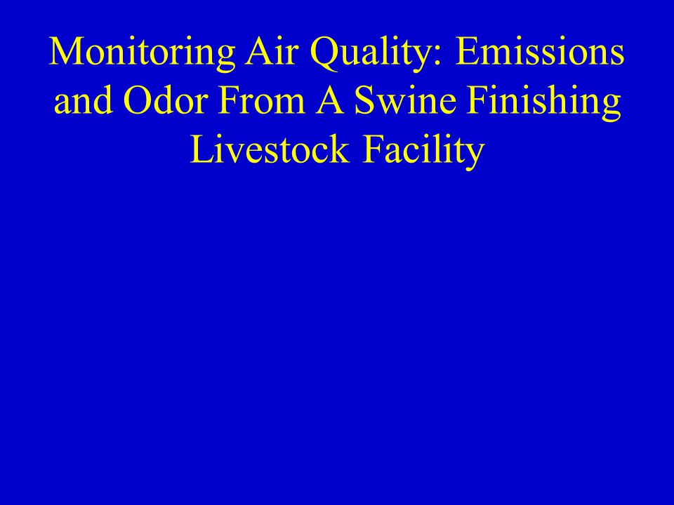 Monitoring Air Quality: Emissions and Odor From A Swine Finishing Livestock Facility