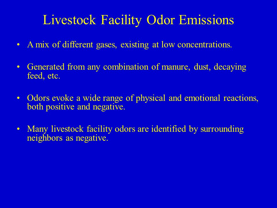 Livestock Facility Odor Emissions A mix of different gases, existing at low concentrations.