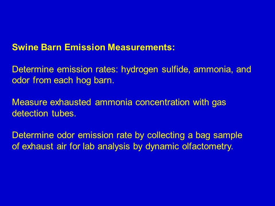Swine Barn Emission Measurements: Determine emission rates: hydrogen sulfide, ammonia, and odor from each hog barn.