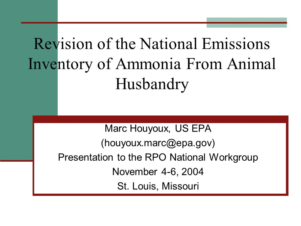 Revision of the National Emissions Inventory of Ammonia From Animal Husbandry Marc Houyoux, US EPA (houyoux.marc@epa.gov) Presentation to the RPO National Workgroup November 4-6, 2004 St.