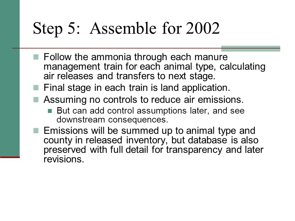 Step 5: Assemble for 2002 Follow the ammonia through each manure management train for each animal type, calculating air releases and transfers to next stage.