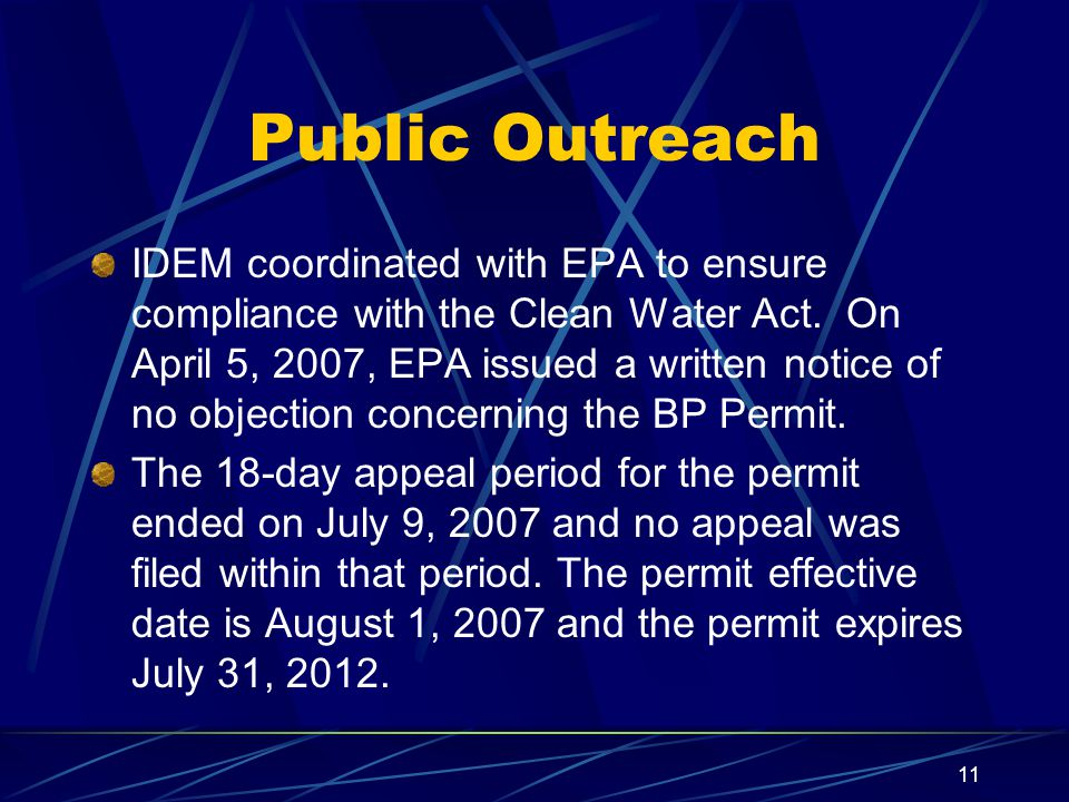 11 Public Outreach IDEM coordinated with EPA to ensure compliance with the Clean Water Act. On April 5, 2007, EPA issued a written notice of no object