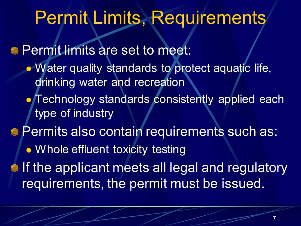 7 Permit Limits, Requirements Permit limits are set to meet: Water quality standards to protect aquatic life, drinking water and recreation Technology