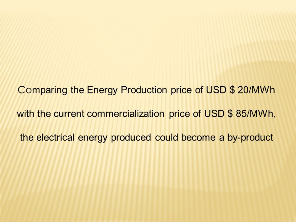 Co mparing the Energy Production price of USD $ 20/MWh with the current commercialization price of USD $ 85/MWh, the electrical energy produced could become a by-product