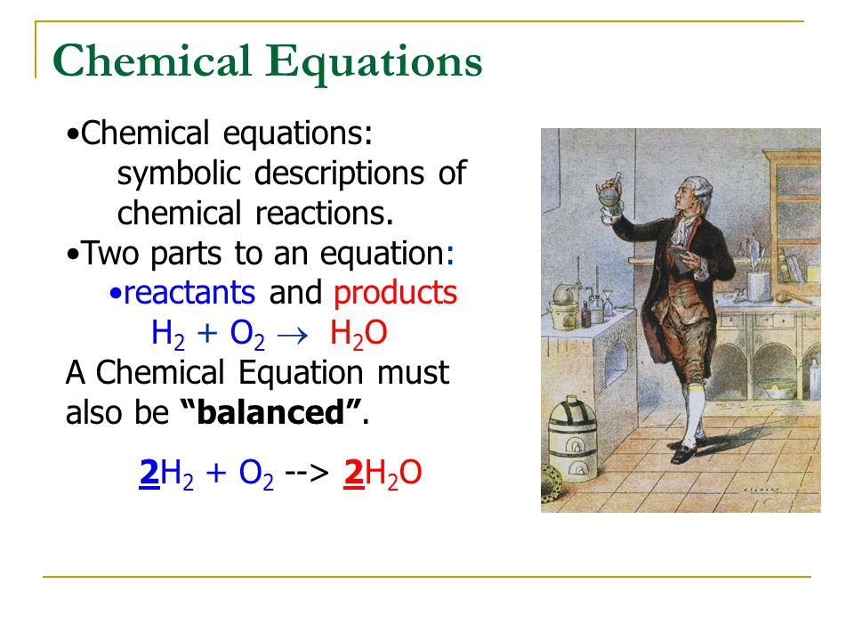 Chemical Equations Chemical equations: symbolic descriptions of chemical reactions.