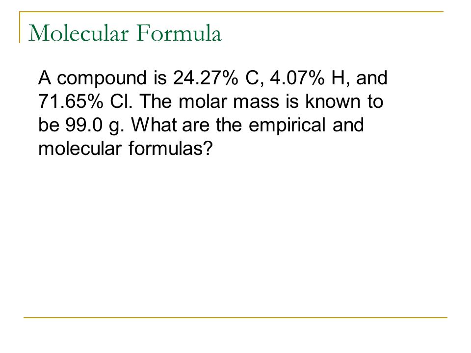 A compound is 24.27% C, 4.07% H, and 71.65% Cl. The molar mass is known to be 99.0 g.