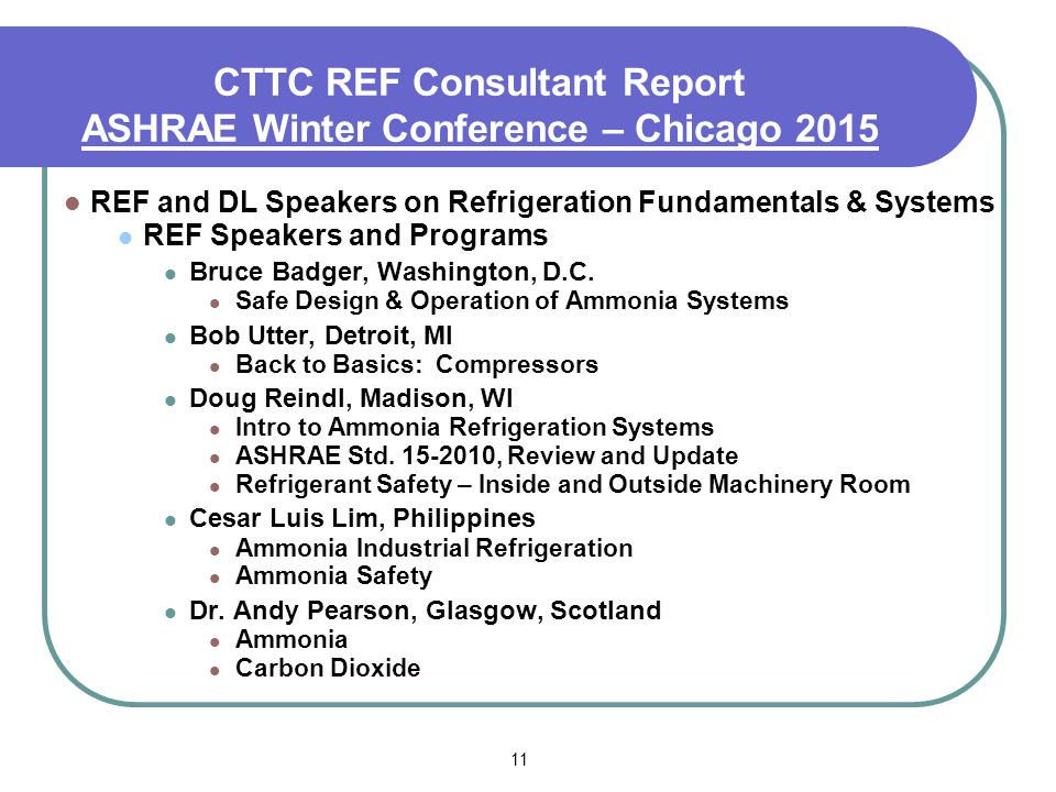 11 CTTC REF Consultant Report ASHRAE Winter Conference – Chicago 2015 REF and DL Speakers on Refrigeration Fundamentals & Systems REF Speakers and Programs Bruce Badger, Washington, D.C.