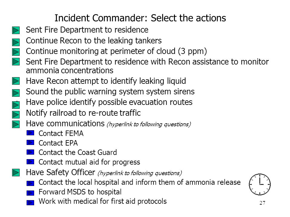 27 Incident Commander: Select the actions Sent Fire Department to residence Continue Recon to the leaking tankers Continue monitoring at perimeter of
