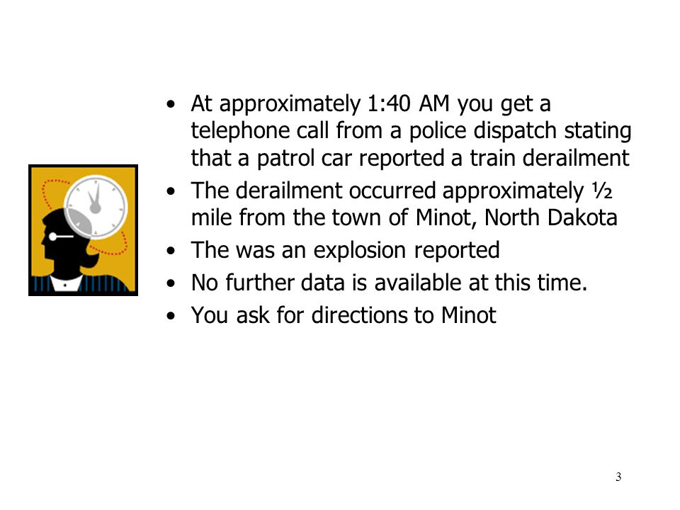 3 At approximately 1:40 AM you get a telephone call from a police dispatch stating that a patrol car reported a train derailment The derailment occurr