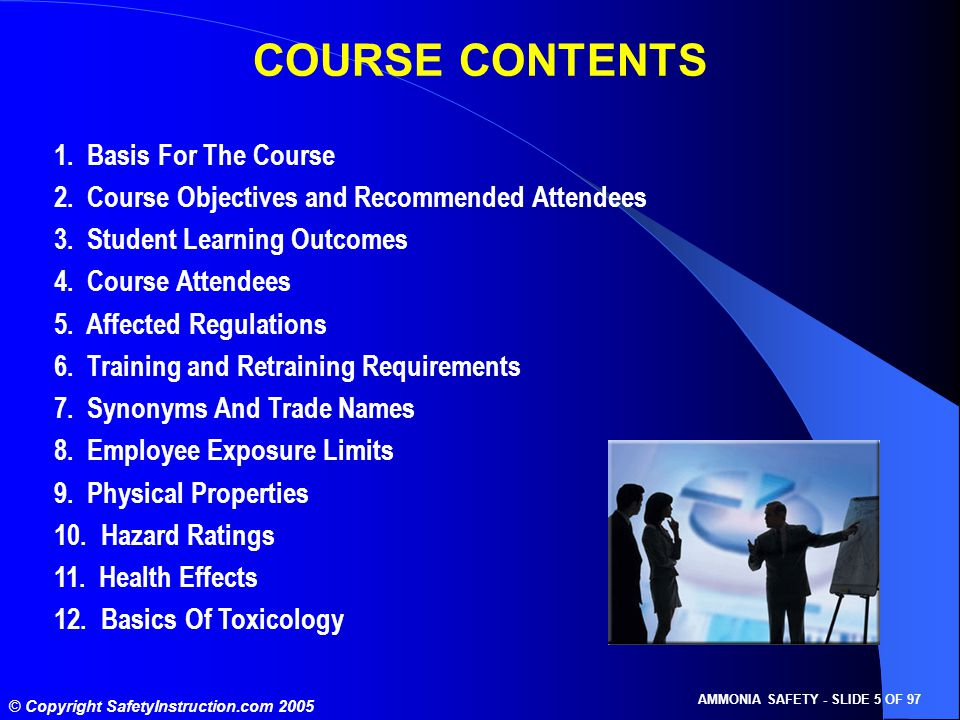© Copyright SafetyInstruction.com 2005 AMMONIA SAFETY - SLIDE 6 OF 97 COURSE CONTENTS 13.
