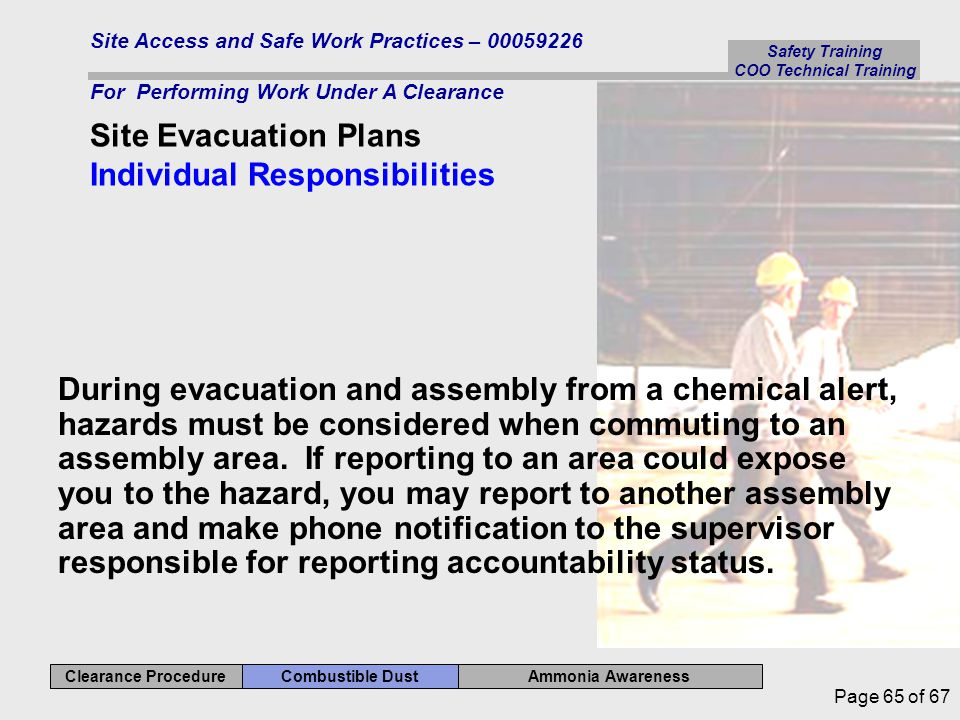 Ammonia Awareness Combustible Dust Clearance Procedure Safety Training COO Technical Training Site Access and Safe Work Practices – 00059226 For Performing Work Under A Clearance Page 65 of 67 During evacuation and assembly from a chemical alert, hazards must be considered when commuting to an assembly area.