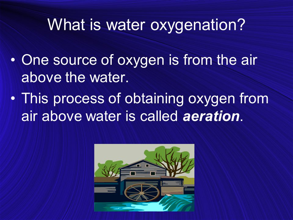 What is water oxygenation. One source of oxygen is from the air above the water.