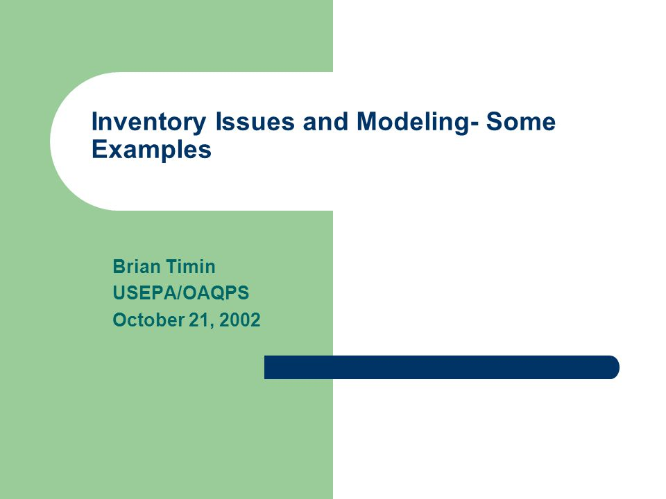 Inventory Issues and Modeling- Some Examples Brian Timin USEPA/OAQPS October 21, 2002