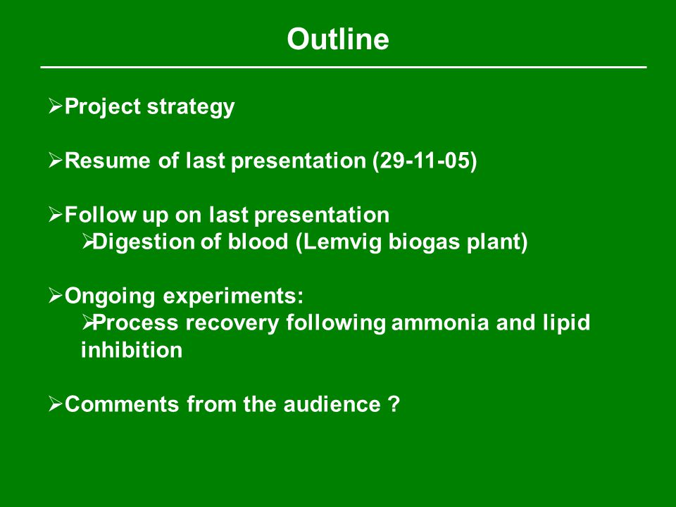 Outline  Project strategy  Resume of last presentation (29-11-05)  Follow up on last presentation  Digestion of blood (Lemvig biogas plant)  Ongo