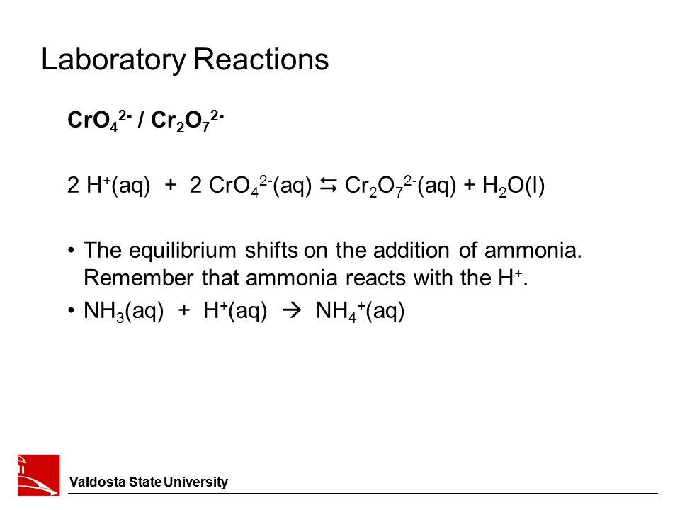 Laboratory Reactions CrO 4 2- / Cr 2 O 7 2- 2 H + (aq) + 2 CrO 4 2- (aq)  Cr 2 O 7 2- (aq) + H 2 O(l) The equilibrium shifts on the addition of ammon