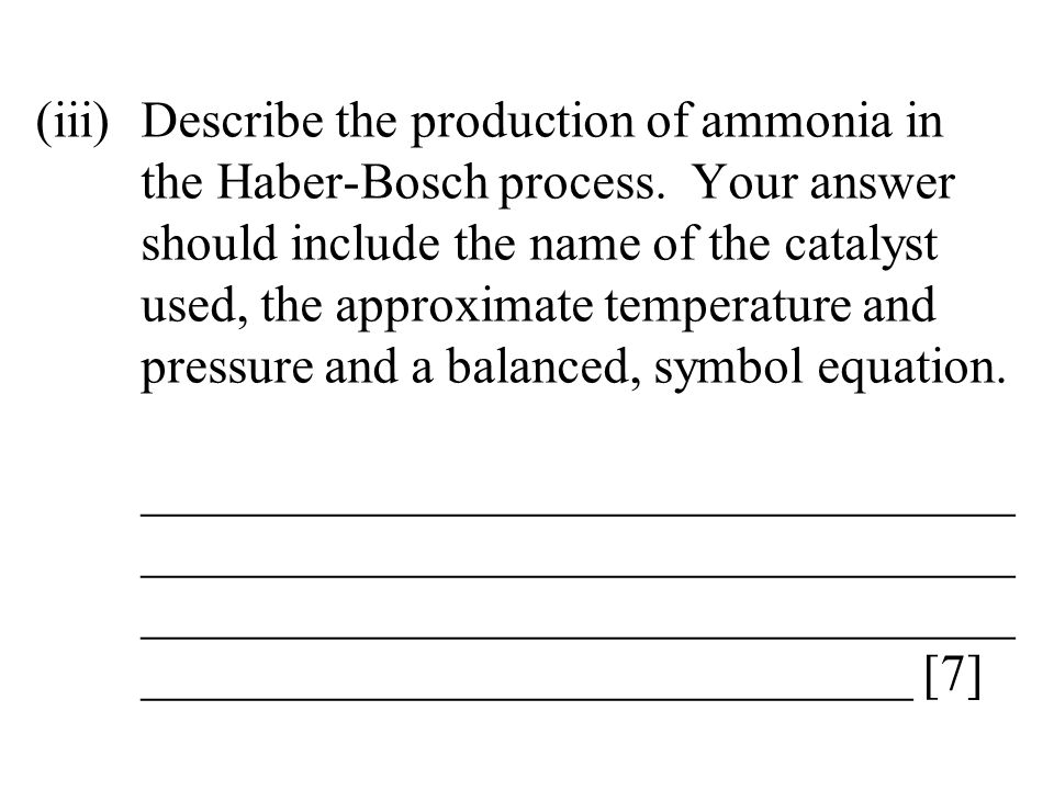 (iii)Describe the production of ammonia in the Haber-Bosch process. Your answer should include the name of the catalyst used, the approximate temperat