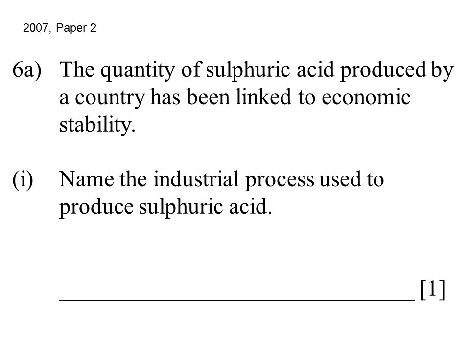 6a)The quantity of sulphuric acid produced by a country has been linked to economic stability. (i)Name the industrial process used to produce sulphuri