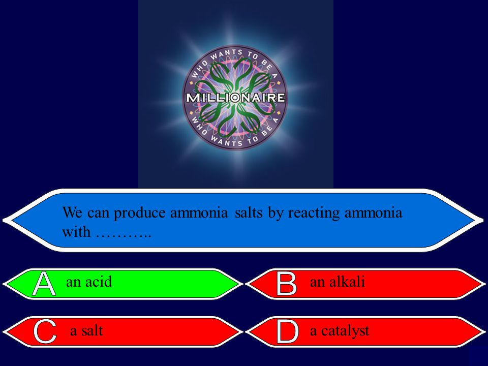 We can produce ammonia salts by reacting ammonia with ……….. an acid a salt an alkali a catalyst