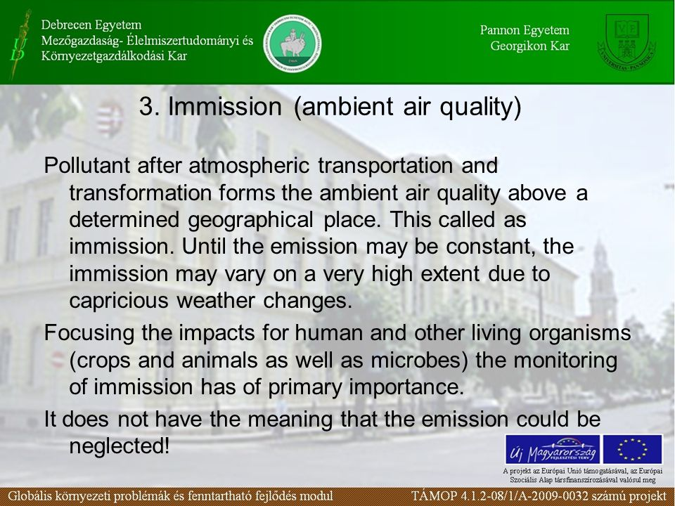 3. Immission (ambient air quality) Pollutant after atmospheric transportation and transformation forms the ambient air quality above a determined geog